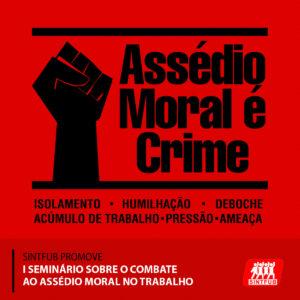 SINTFUB - I SEMINARIO - ASSEDIO MORAL É CRIME